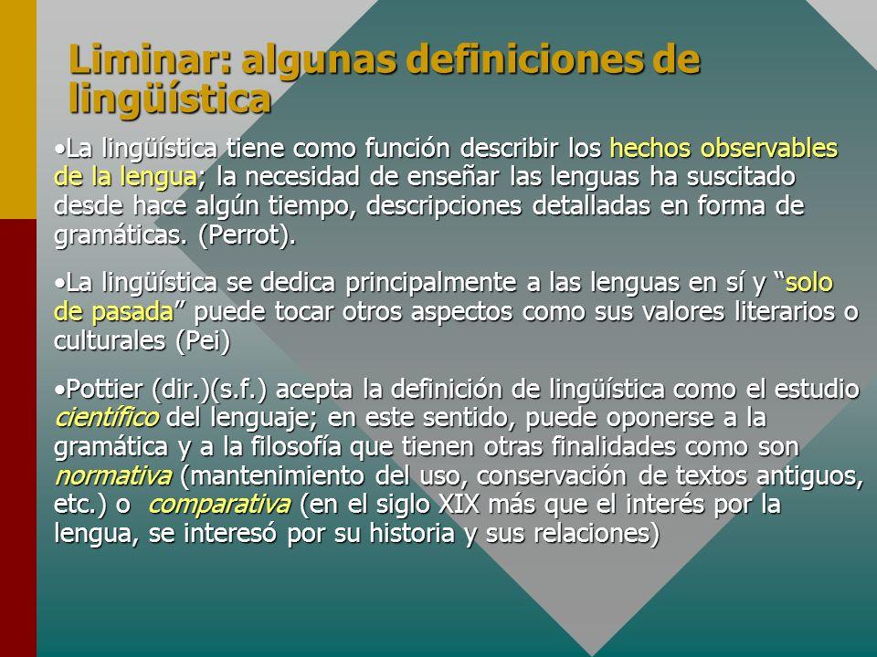 Liminar: algunas definiciones de lingüística La lingüística tiene como función describir los hechos observables de la lengua; la necesidad de enseñar