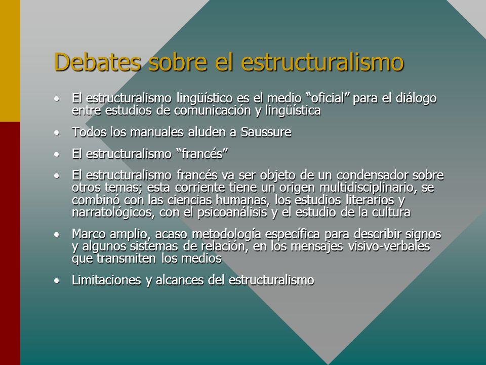 Debates sobre el estructuralismo El estructuralismo lingüístico es el medio oficial para el diálogo entre estudios de comunicación y lingüísticaEl est