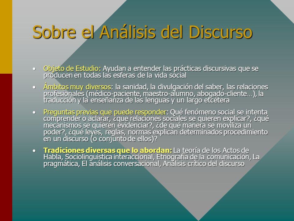 Sobre el Análisis del Discurso Objeto de Estudio: Ayudan a entender las prácticas discursivas que se producen en todas las esferas de la vida socialOb