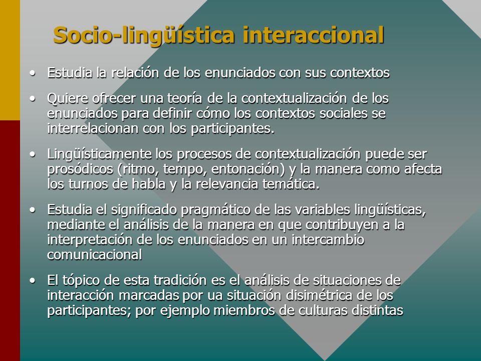 Socio-lingüística interaccional Estudia la relación de los enunciados con sus contextosEstudia la relación de los enunciados con sus contextos Quiere