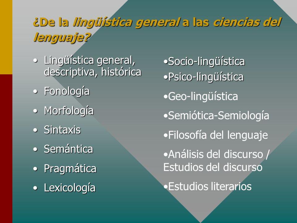 ¿De la lingüística general a las ciencias del lenguaje? Lingüística general, descriptiva, históricaLingüística general, descriptiva, histórica Fonolog