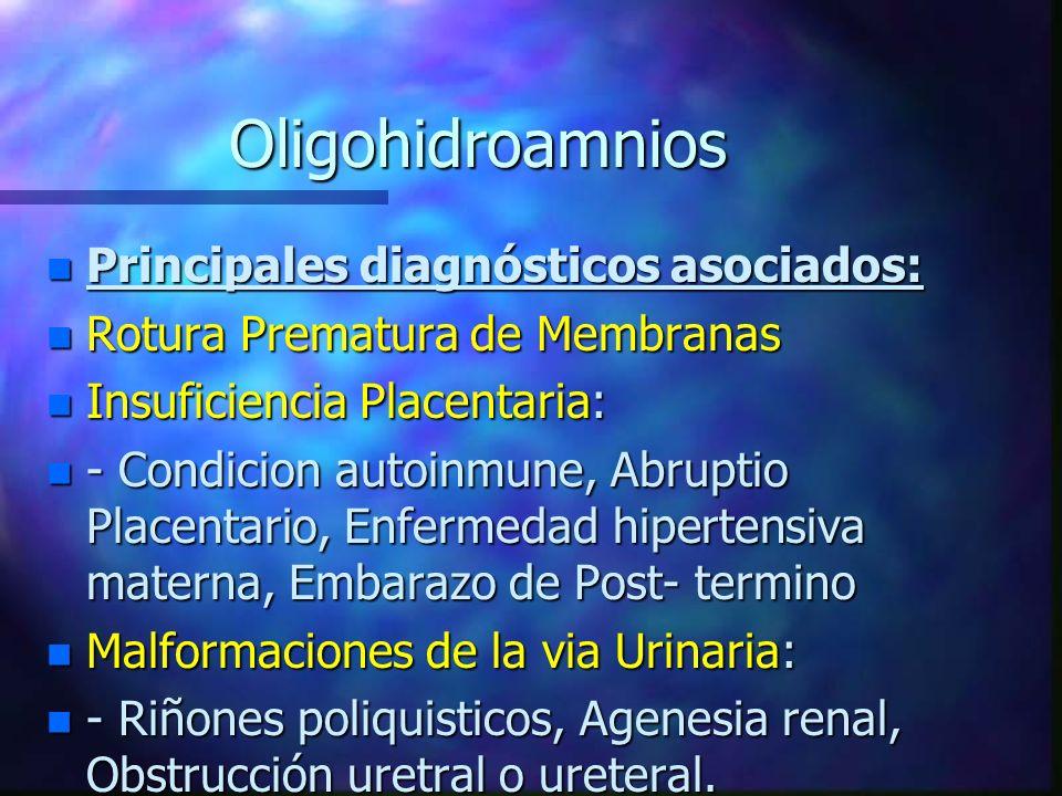 Oligohidroamnios n Principales diagnósticos asociados: n Rotura Prematura de Membranas n Insuficiencia Placentaria: n - Condicion autoinmune, Abruptio