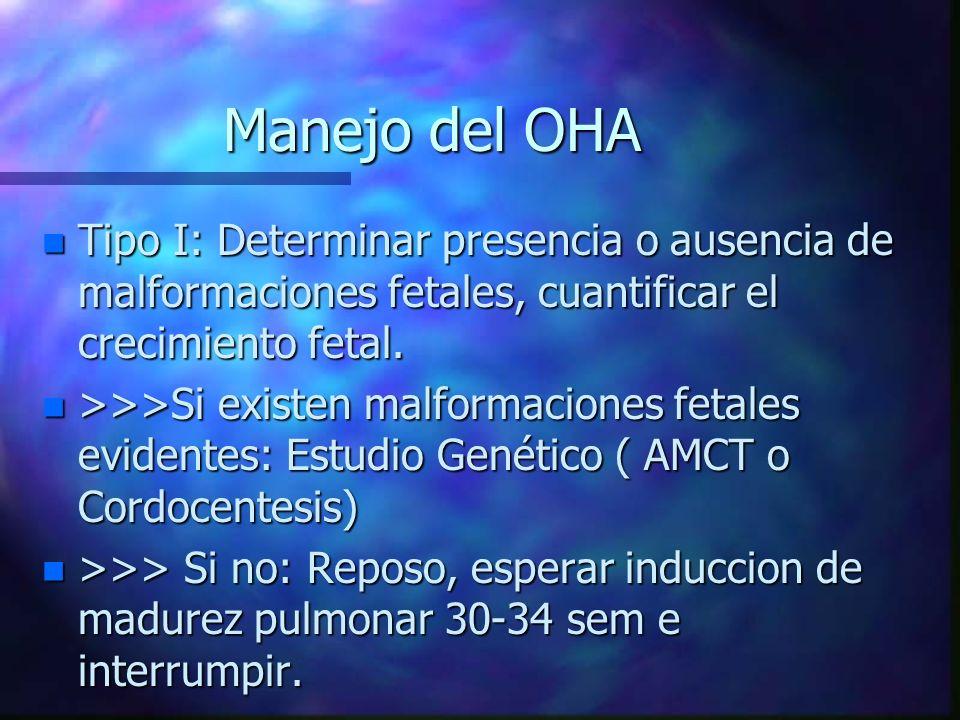Manejo del OHA n Tipo I: Determinar presencia o ausencia de malformaciones fetales, cuantificar el crecimiento fetal. n >>>Si existen malformaciones f