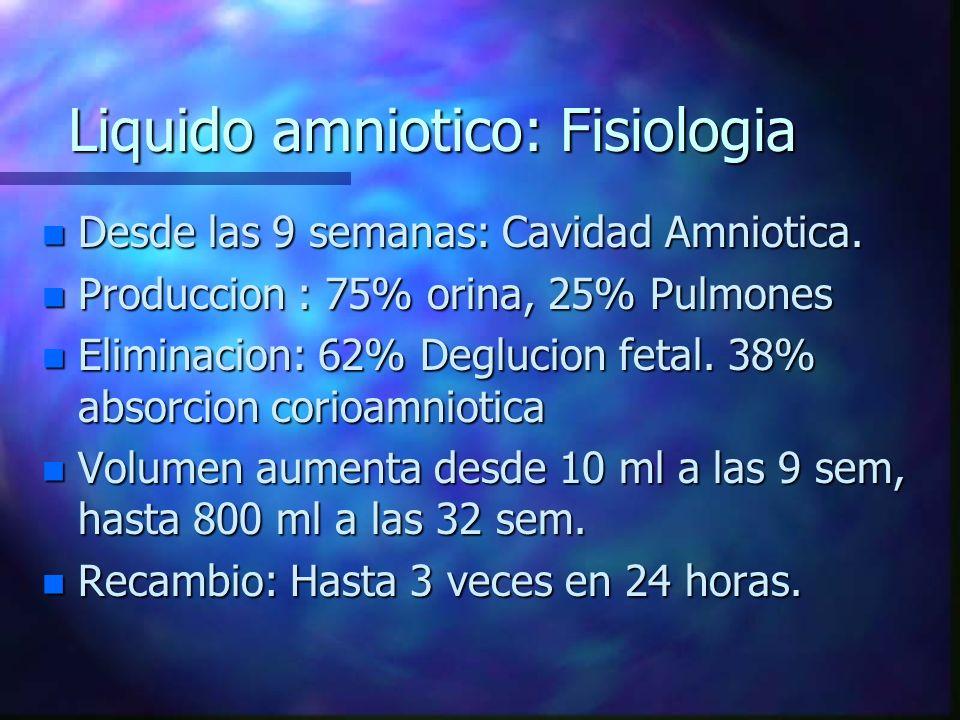 Liquido amniotico: Fisiologia n Desde las 9 semanas: Cavidad Amniotica. n Produccion : 75% orina, 25% Pulmones n Eliminacion: 62% Deglucion fetal. 38%
