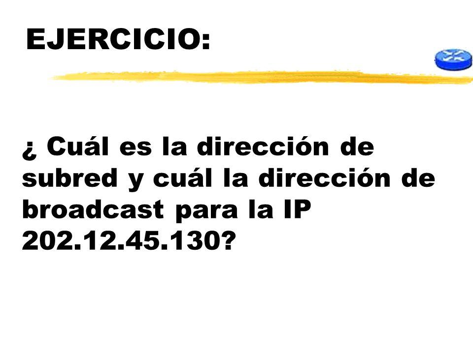 ¿ Cuál es la dirección de subred y cuál la dirección de broadcast para la IP 202.12.45.130? EJERCICIO: