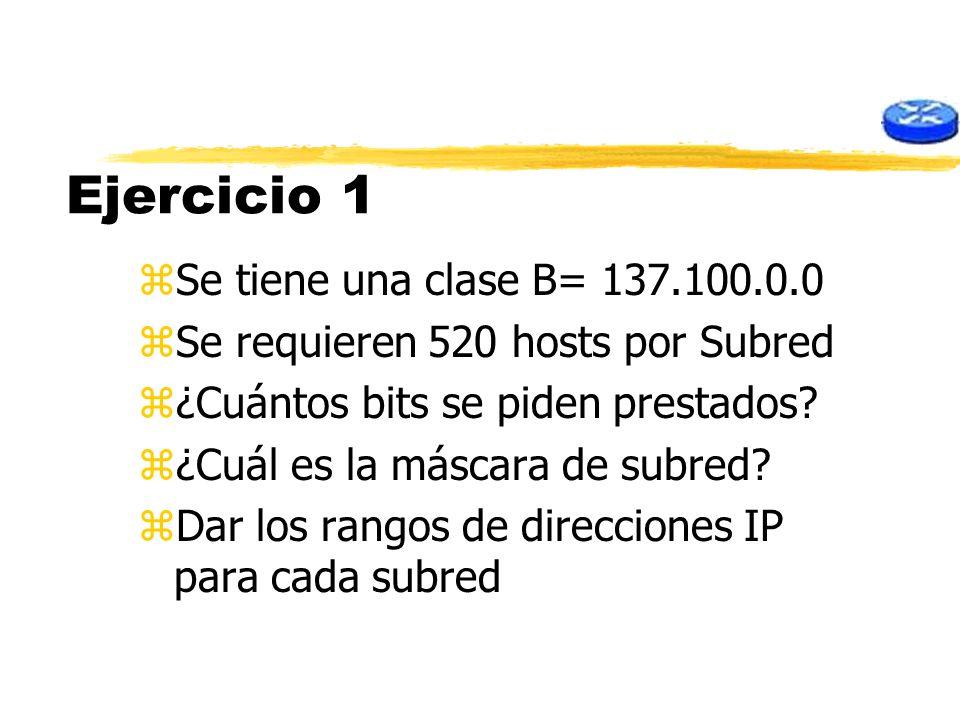 Ejercicio 1 zSe tiene una clase B= 137.100.0.0 zSe requieren 520 hosts por Subred z¿Cuántos bits se piden prestados? z¿Cuál es la máscara de subred? z