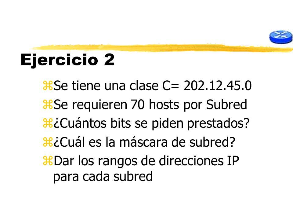 Ejercicio 2 zSe tiene una clase C= 202.12.45.0 zSe requieren 70 hosts por Subred z¿Cuántos bits se piden prestados? z¿Cuál es la máscara de subred? zD