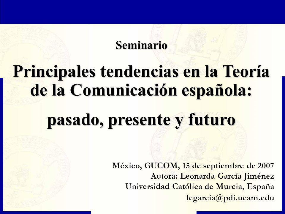 Seminario Principales tendencias en la Teoría de la Comunicación española: pasado, presente y futuro México, GUCOM, 15 de septiembre de 2007 Autora: L