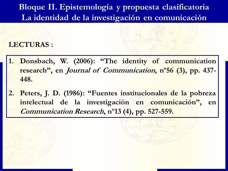 Bloque II. Epistemología y propuesta clasificatoria La identidad de la investigación en comunicación 1.Donsbach, W. (2006): The identity of communicat