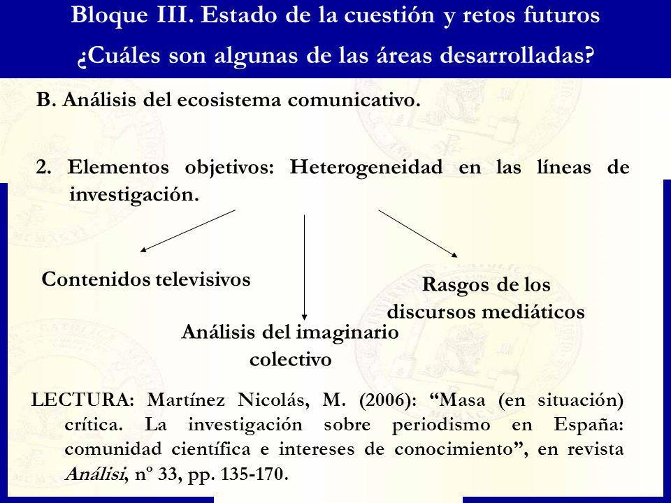 Bloque III. Estado de la cuestión y retos futuros ¿Cuáles son algunas de las áreas desarrolladas? B. Análisis del ecosistema comunicativo. 2. Elemento