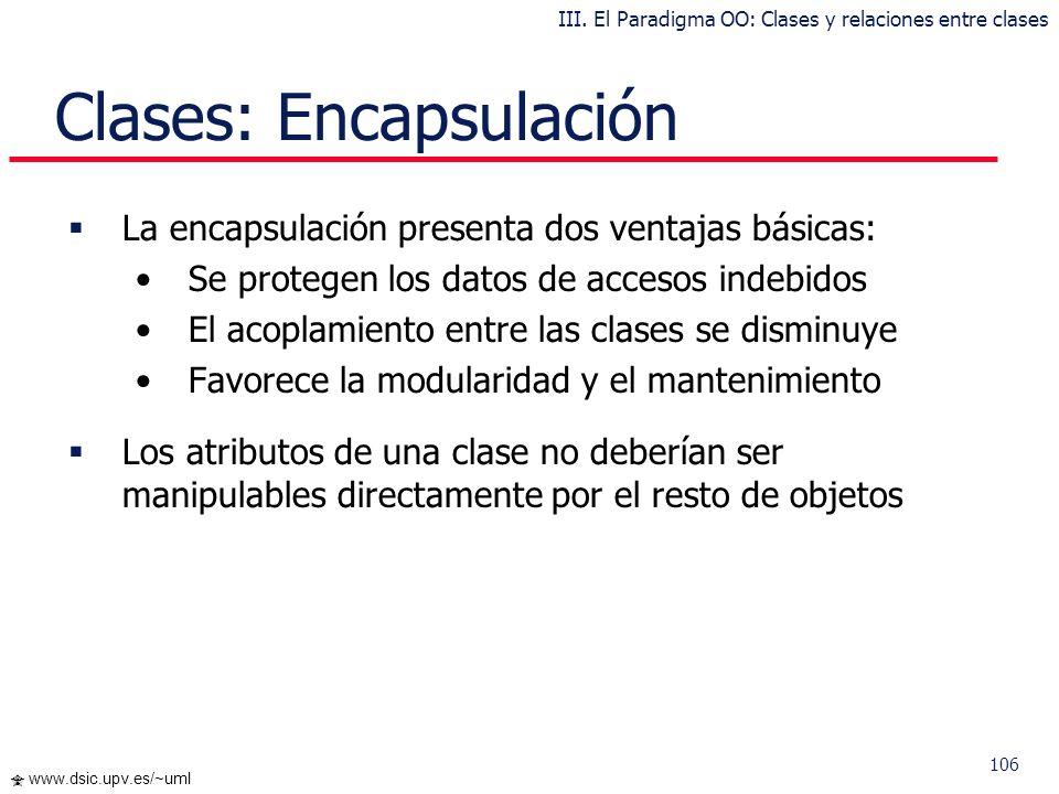 105 www.dsic.upv.es/~uml Clases: Notación Gráfica Otros ejemplos: III. El Paradigma OO: Clases y relaciones entre clases