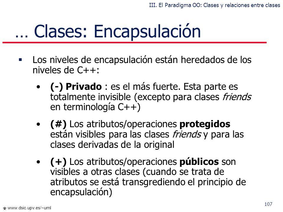 106 www.dsic.upv.es/~uml Clases: Encapsulación La encapsulación presenta dos ventajas básicas: Se protegen los datos de accesos indebidos El acoplamie