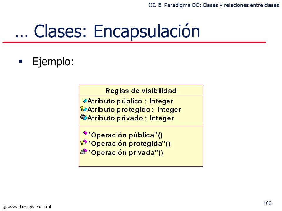 107 www.dsic.upv.es/~uml … Clases: Encapsulación Los niveles de encapsulación están heredados de los niveles de C++: (-) Privado : es el más fuerte. E