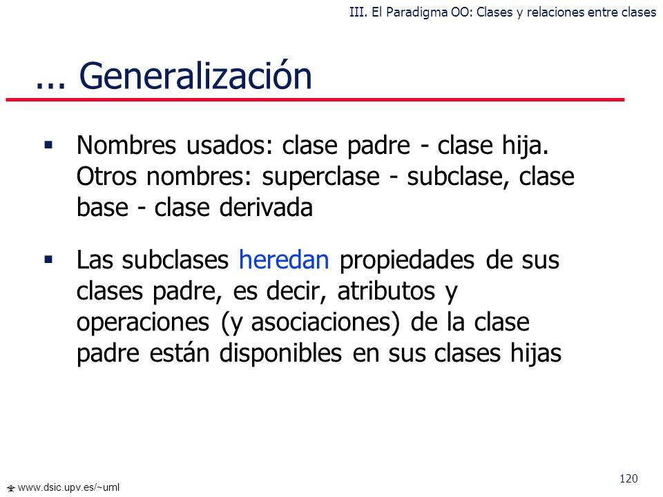119 www.dsic.upv.es/~uml Generalización Permite gestionar la complejidad mediante un ordenamiento taxonómico de clases Se obtiene usando los mecanismo