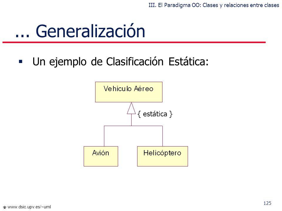 124 www.dsic.upv.es/~uml Particionamiento del espacio de objetos => Clasificación Estática Particionamiento del espacio de estados de los objetos => C