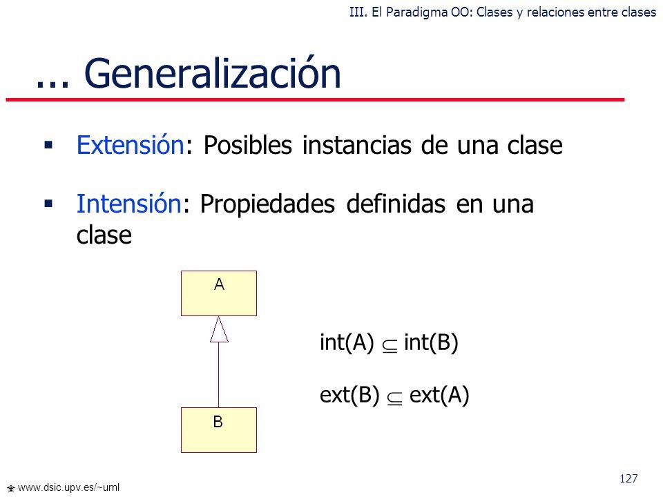 126 www.dsic.upv.es/~uml Un ejemplo de Clasificación Dinámica:... Generalización { dinámica } III. El Paradigma OO: Clases y relaciones entre clases