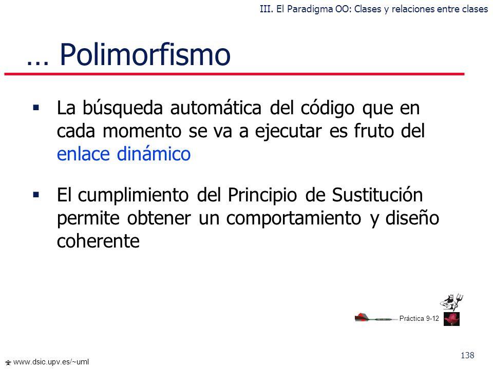 137 www.dsic.upv.es/~uml … Polimorfismo Dormir() { en un árbol } Dormir() { sobrela espalda } Dormir() { sobre el vientre } Dormir() { } Animal dormir