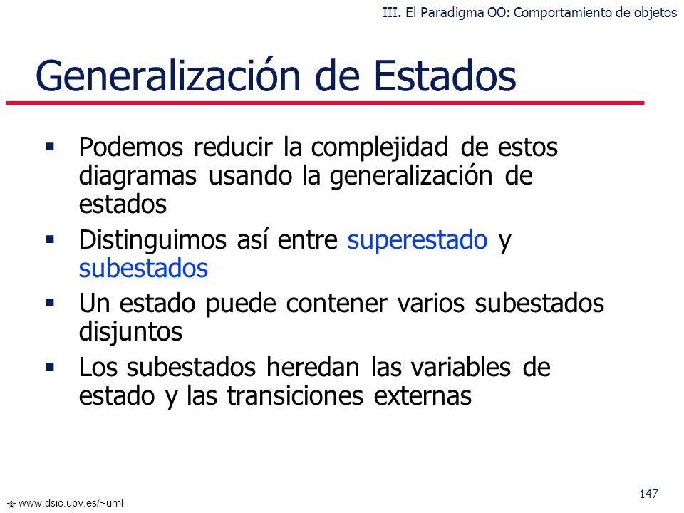 146 www.dsic.upv.es/~uml Se puede especificar el ejecutar una acción como consecuencia de entrar, salir, estar en un estado, o por la ocurrencia de un