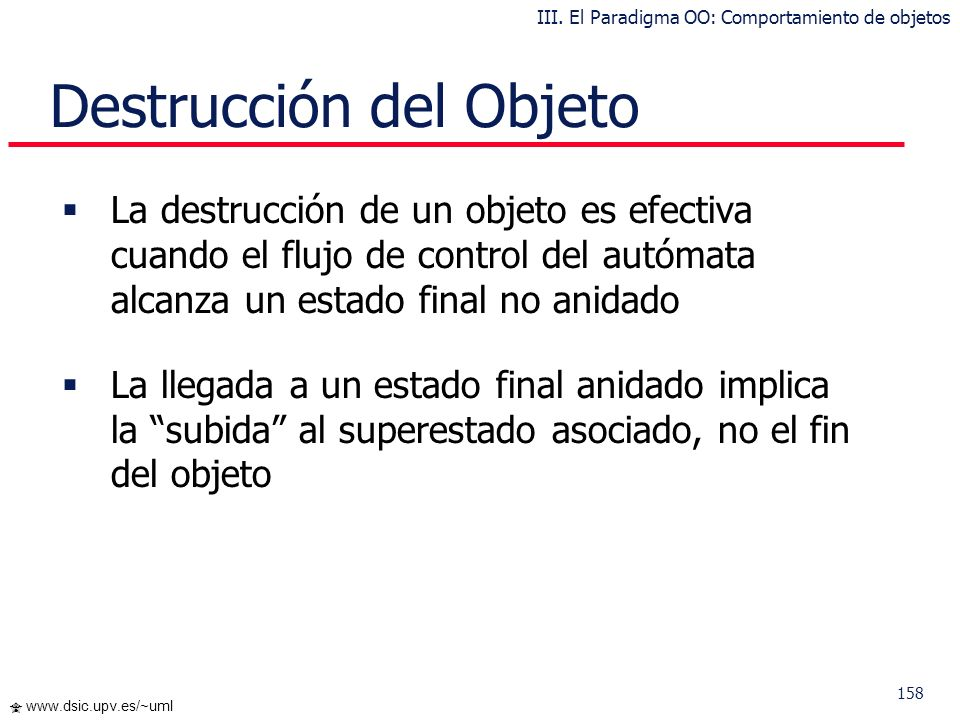 157 www.dsic.upv.es/~uml Ejemplo: EnjuagueLavado Secado H EnjuagueLavado Secado H Espera abir puerta cerrar puerta … Historia III. El Paradigma OO: Co