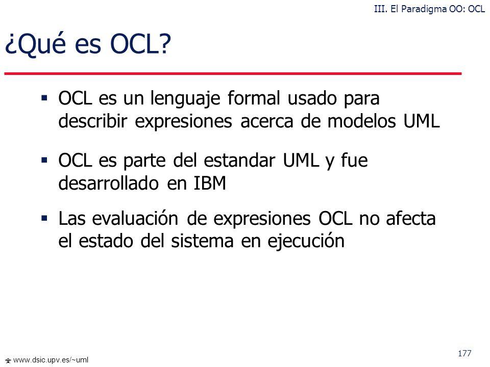 176 www.dsic.upv.es/~uml Object Constraint Language OCL III. El Paradigma OO