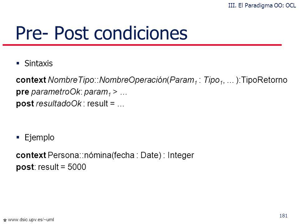180 www.dsic.upv.es/~uml Invariantes El número de empleados debe ser mayor que 50 self.númeroDeEmpleados > 50 (siendo el contexto Company) context Com