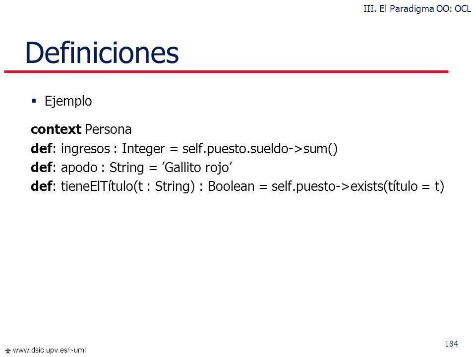 183 www.dsic.upv.es/~uml Expresiones Let Ejemplo context Persona inv: let ingresos : Integer = self.puesto.sueldo->sum() in if estáEnParo then ingreso