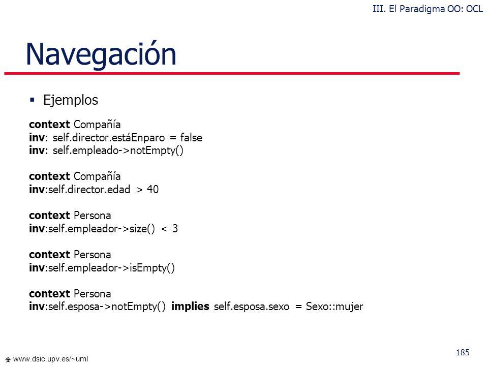 184 www.dsic.upv.es/~uml Definiciones Ejemplo context Persona def: ingresos : Integer = self.puesto.sueldo->sum() def: apodo : String = Gallito rojo d