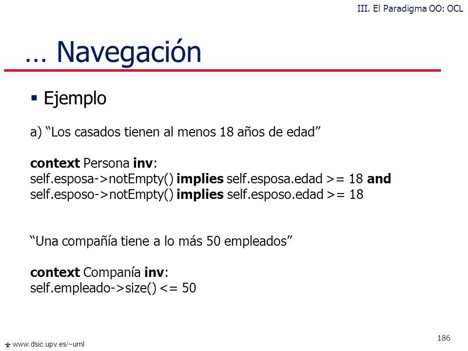 185 www.dsic.upv.es/~uml Navegación Ejemplos context Compañía inv: self.director.estáEnparo = false inv: self.empleado->notEmpty() context Compañía in