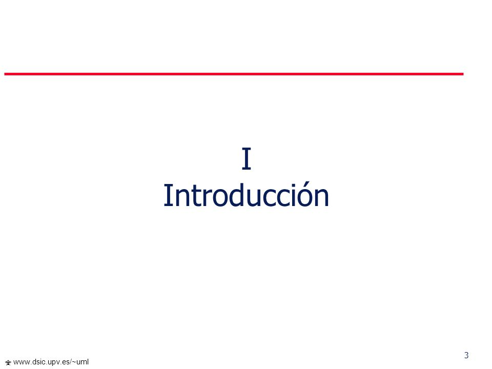 3 www.dsic.upv.es/~uml I Introducción