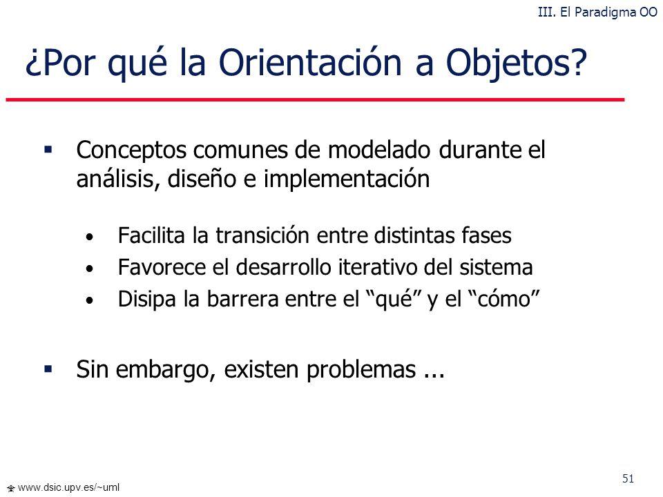 50 www.dsic.upv.es/~uml ¿Por qué la Orientación a Objetos? Proximidad de los conceptos de modelado respecto de las entidades del mundo real Mejora cap