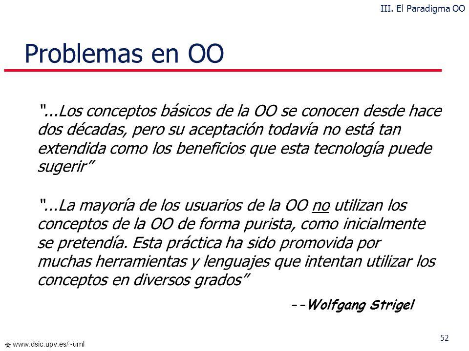 51 www.dsic.upv.es/~uml ¿Por qué la Orientación a Objetos? Conceptos comunes de modelado durante el análisis, diseño e implementación Facilita la tran