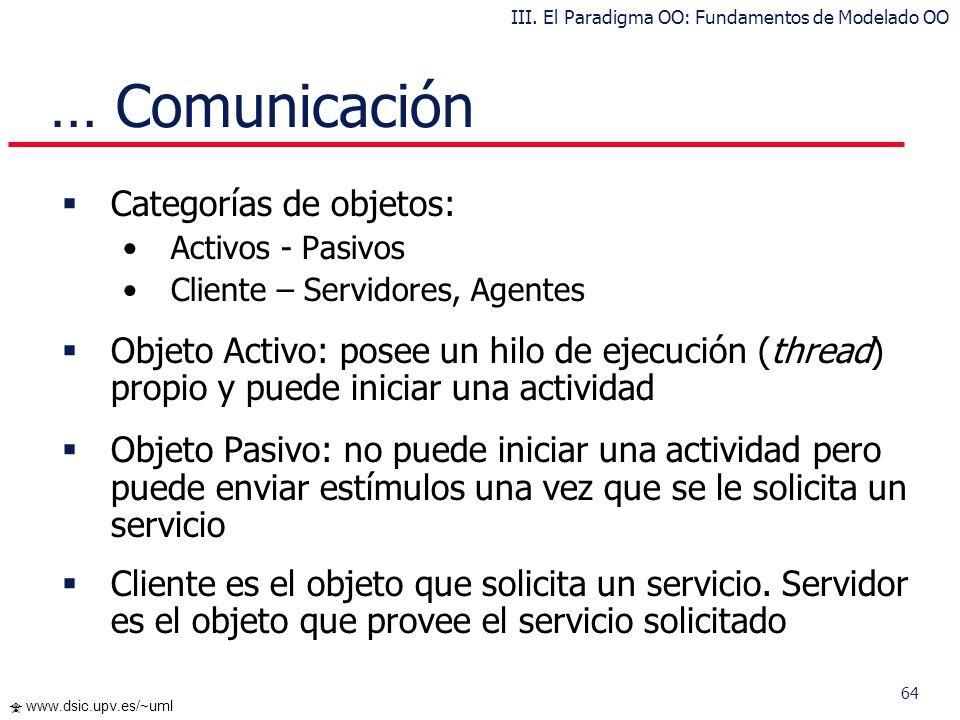 63 www.dsic.upv.es/~uml Comunicación Un sistema informático puede verse como un conjunto de objetos autónomos y concurrentes que trabajan de manera co