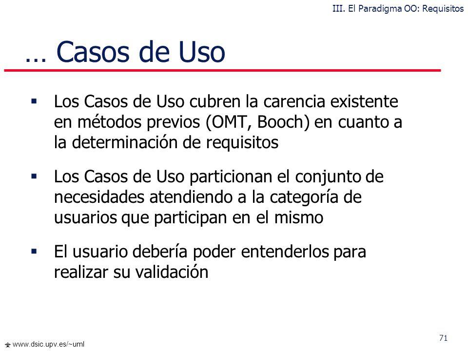 70 www.dsic.upv.es/~uml Casos de Uso Los Casos de Uso (Ivar Jacobson) describen bajo la forma de acciones y reacciones el comportamiento de un sistema