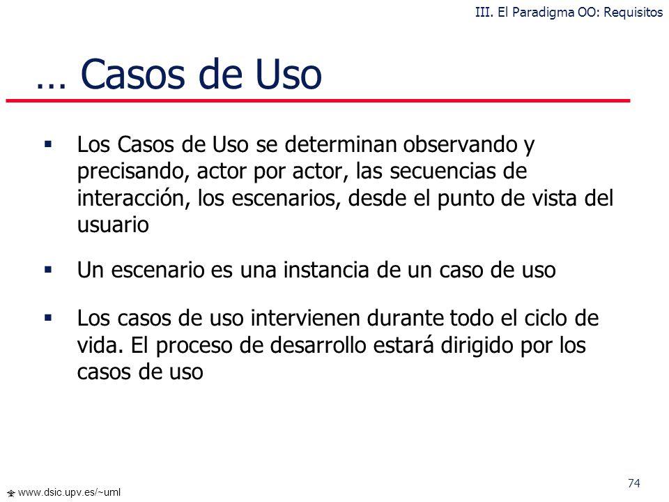 73 www.dsic.upv.es/~uml … Casos de Uso Actores: Principales: personas que usan el sistema Secundarios: personas que mantienen o administran el sistema