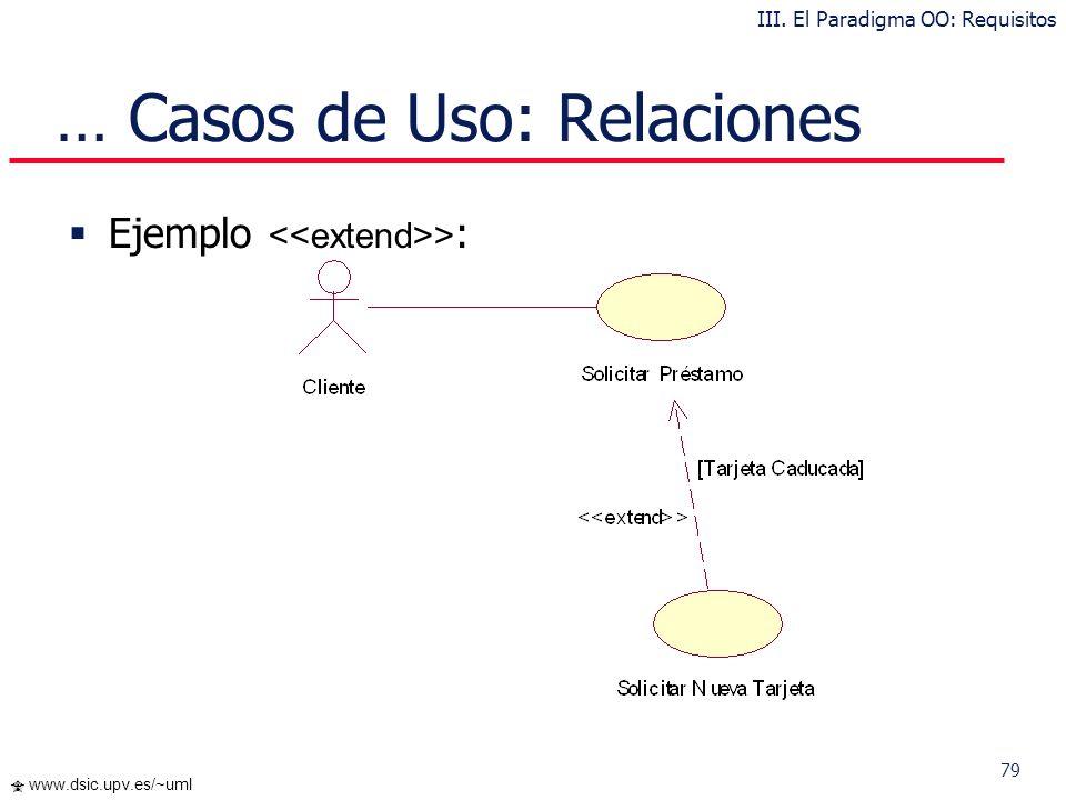 78 www.dsic.upv.es/~uml … Casos de Uso: Relaciones Extensión : el Caso de Uso origen extiende el comportamiento del Caso de Uso destino III. El Paradi