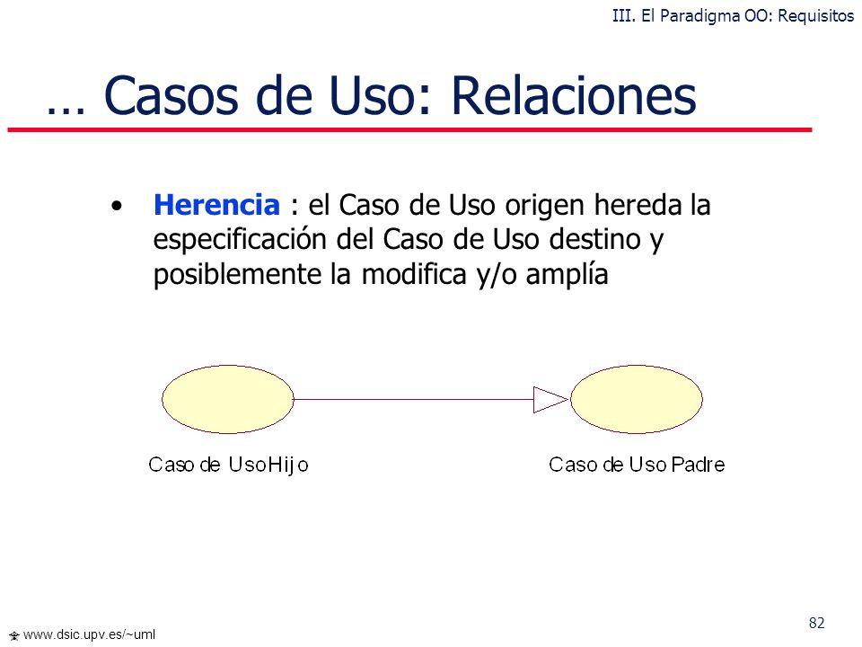 81 www.dsic.upv.es/~uml … Casos de Uso: Relaciones Otro ejemplo > y > : III. El Paradigma OO: Requisitos