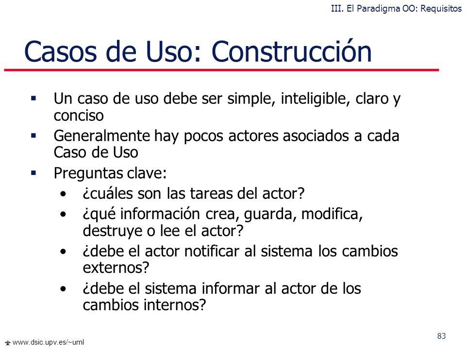 82 www.dsic.upv.es/~uml … Casos de Uso: Relaciones Herencia : el Caso de Uso origen hereda la especificación del Caso de Uso destino y posiblemente la