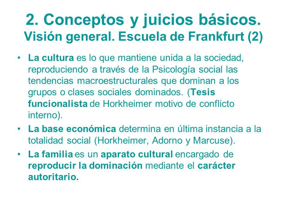 2. Conceptos y juicios básicos. Visión general. Escuela de Frankfurt (2) La cultura es lo que mantiene unida a la sociedad, reproduciendo a través de