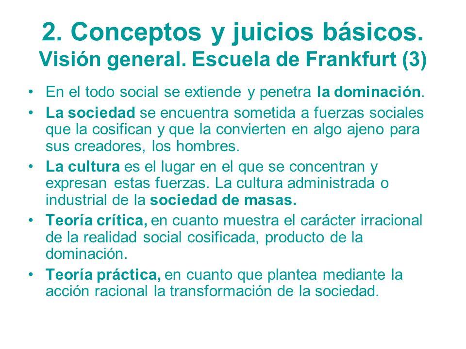 2. Conceptos y juicios básicos. Visión general. Escuela de Frankfurt (3) En el todo social se extiende y penetra la dominación. La sociedad se encuent