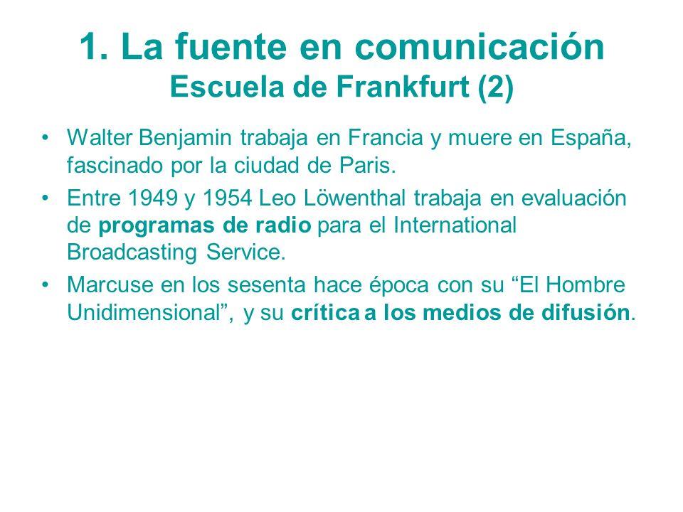 1. La fuente en comunicación Escuela de Frankfurt (2) Walter Benjamin trabaja en Francia y muere en España, fascinado por la ciudad de Paris. Entre 19