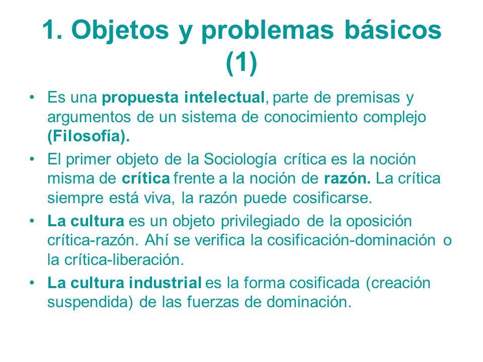 1. Objetos y problemas básicos (1) Es una propuesta intelectual, parte de premisas y argumentos de un sistema de conocimiento complejo (Filosofía). El