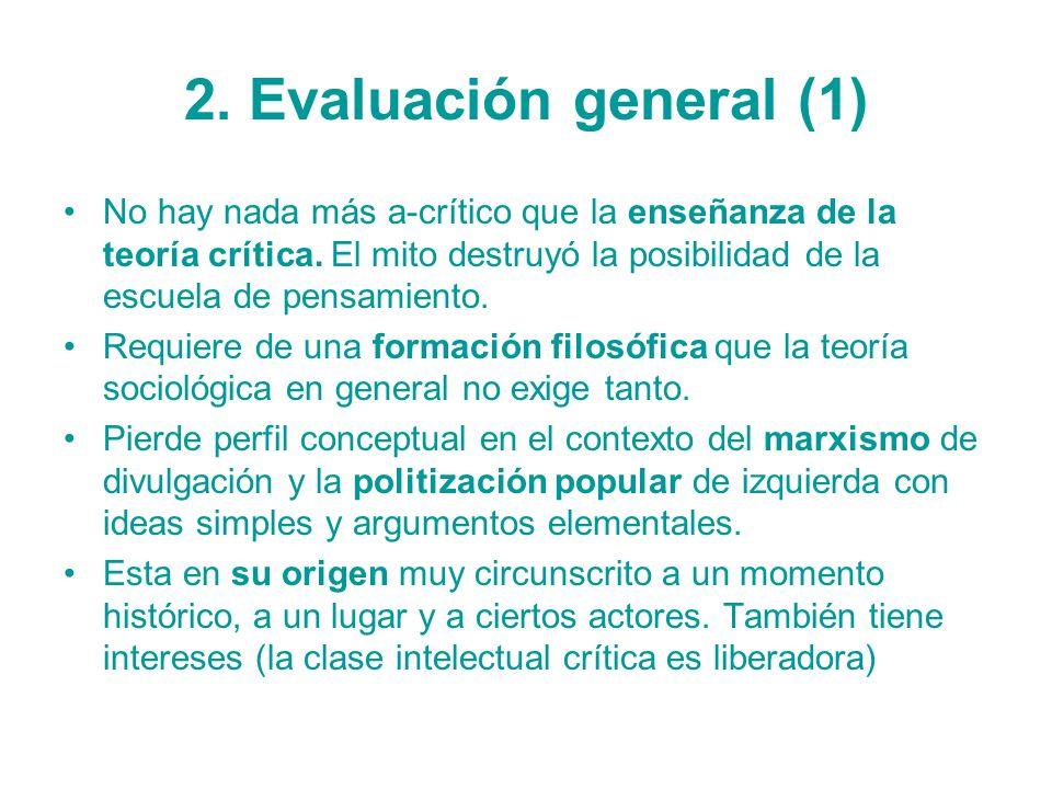 2. Evaluación general (1) No hay nada más a-crítico que la enseñanza de la teoría crítica. El mito destruyó la posibilidad de la escuela de pensamient