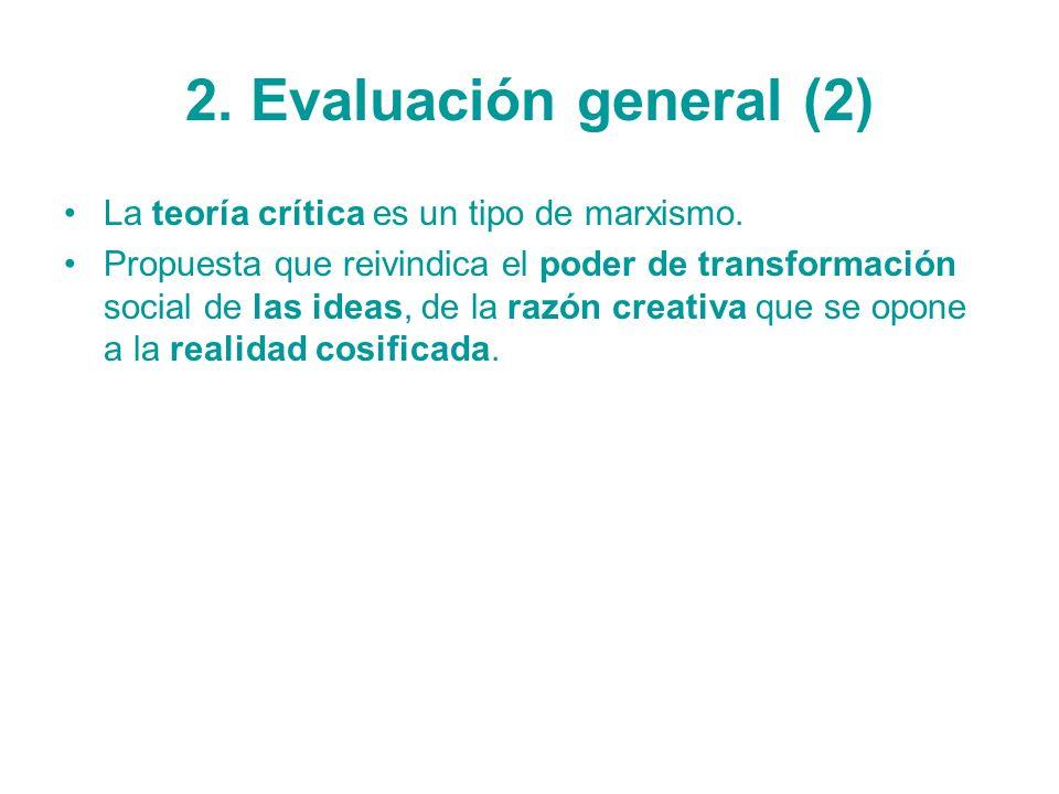 2. Evaluación general (2) La teoría crítica es un tipo de marxismo. Propuesta que reivindica el poder de transformación social de las ideas, de la raz