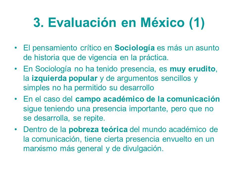 3. Evaluación en México (1) El pensamiento crítico en Sociología es más un asunto de historia que de vigencia en la práctica. En Sociología no ha teni