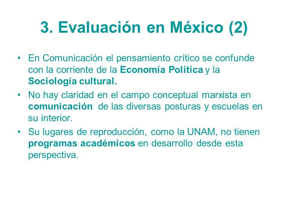 3. Evaluación en México (2) En Comunicación el pensamiento crítico se confunde con la corriente de la Economía Política y la Sociología cultural. No h