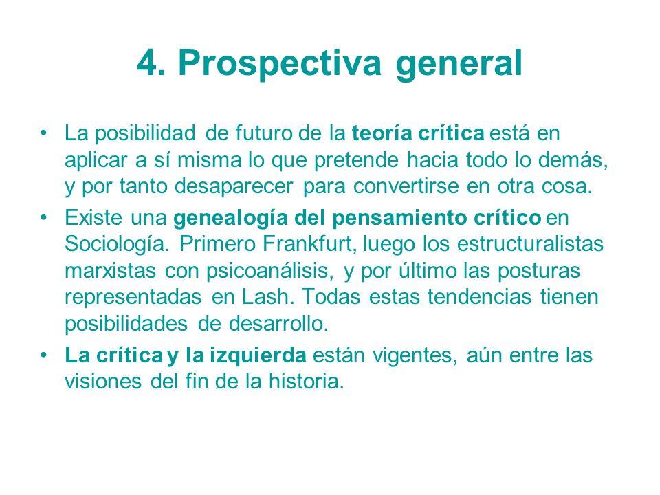 4. Prospectiva general La posibilidad de futuro de la teoría crítica está en aplicar a sí misma lo que pretende hacia todo lo demás, y por tanto desap