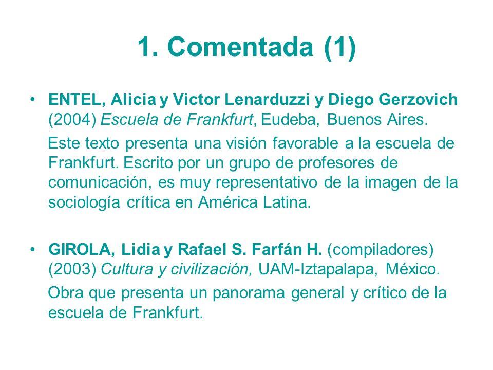 1. Comentada (1) ENTEL, Alicia y Victor Lenarduzzi y Diego Gerzovich (2004) Escuela de Frankfurt, Eudeba, Buenos Aires. Este texto presenta una visión