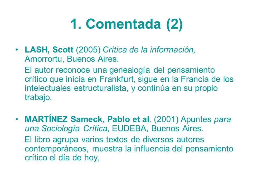 1. Comentada (2) LASH, Scott (2005) Crítica de la información, Amorrortu, Buenos Aires. El autor reconoce una genealogía del pensamiento crítico que i