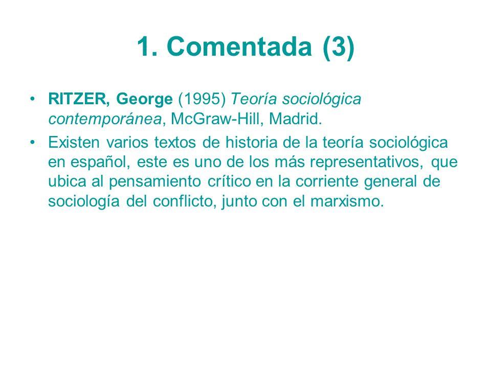 1. Comentada (3) RITZER, George (1995) Teoría sociológica contemporánea, McGraw-Hill, Madrid. Existen varios textos de historia de la teoría sociológi