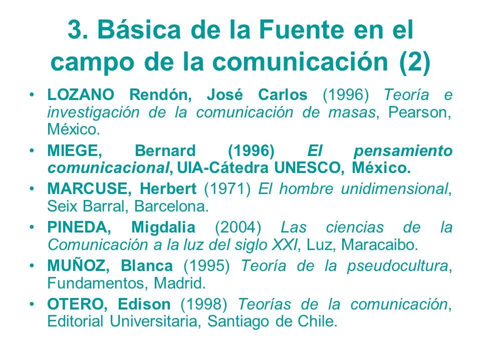 3. Básica de la Fuente en el campo de la comunicación (2) LOZANO Rendón, José Carlos (1996) Teoría e investigación de la comunicación de masas, Pearso